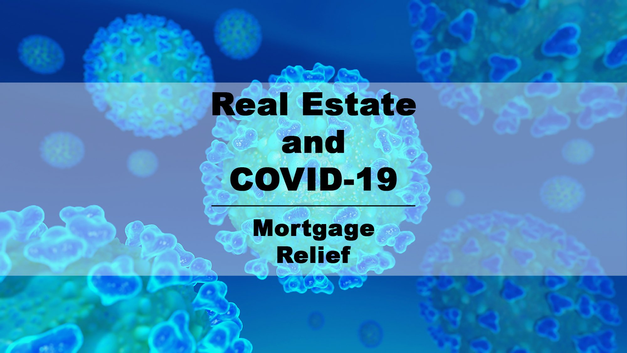 Real Estate and COVID-19 - Mortgage Relief