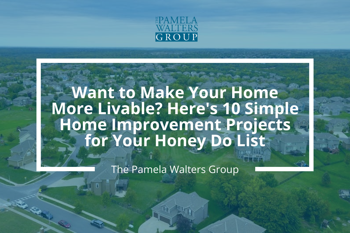 Want to Make Your Home More Livable? 10 Simple Home Improvement Projects for Your Honey Do List