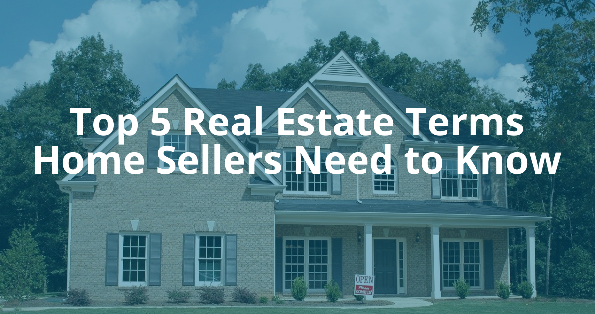 Top 5 Real Estate Terms Home Sellers Need to Know