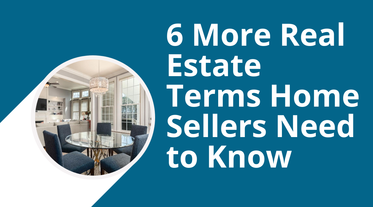 6 More Real Estate Terms Home Sellers Need to Know
