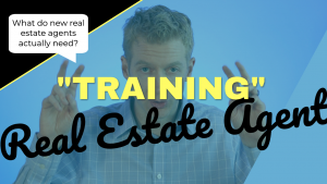 New Real Estate Agent Advice. Training. Do You Need It?