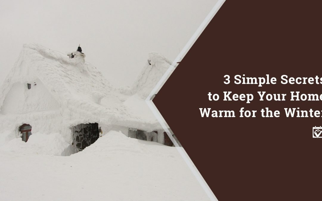 3 Simple Secrets to Keep Your Home Warm for the Winter